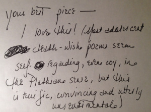 "A classic example of one of Diann's comments, this on a poem of mine from 1997: ""Your best piece! I love this! (Most adolescent death-wish poems seem self-regarding, even coy, in the Plathian sense, but this is terrific, convincing and utterly unsentimental)"""